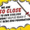 """Barry with speech bubble saying """"we are so close to our $100,000 goal! help us reach it at rcbc.edu/foundation!"""