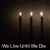 We live until we die text with candles in the dark